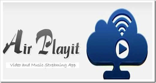 Streaming Videos and Music become more easier using Air Playit for Android copy